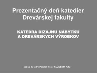 Prezentacn  den katedier  Drev rskej fakulty