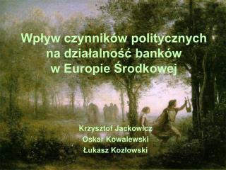 Wplyw czynnik w politycznych na dzialalnosc bank w  w Europie Srodkowej