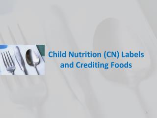 Child Nutrition CN Labels  and Crediting Foods