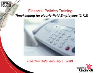 Financial Policies Training:    Timekeeping for Hourly-Paid Employees 2.7.2         Effective Date: January 1, 2009