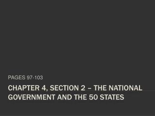 CHAPTER 4, SECTION 2   The National Government and the 50 States