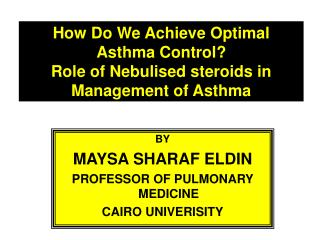 How Do We Achieve Optimal Asthma Control Role of Nebulised steroids in Management of Asthma
