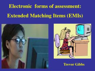 Electronic  forms of assessment: Extended Matching Items EMIs