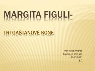 Margita Figuli-  Tri ga tanov  kone