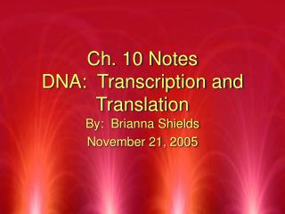 Ch. 10 Notes DNA:  Transcription and Translation