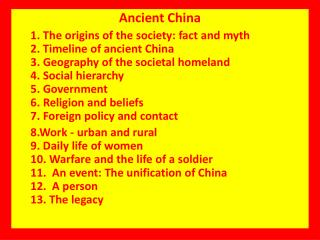Ancient China 1. The origins of the society: fact and myth  2. Timeline of ancient China  3. Geography of the societal h