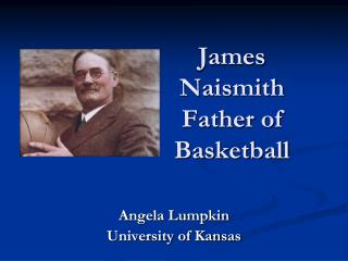James Naismith Father of Basketball