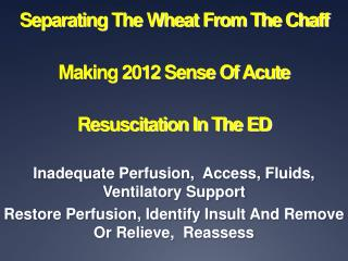 Separating The Wheat From The Chaff Making 2012 Sense Of Acute Resuscitation In The ED