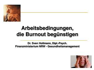 Arbeitsbedingungen,  die Burnout beg nstigen   Dr. Sven Hollmann, Dipl.-Psych. Finanzministerium NRW - Gesundheitsmanage