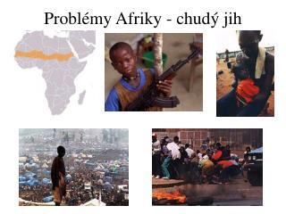Probl my Afriky - chud  jih