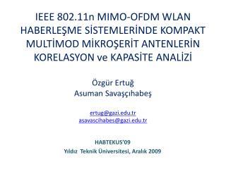 IEEE 802.11n MIMO-OFDM WLAN HABERLESME SISTEMLERINDE KOMPAKT MULTIMOD MIKROSERIT ANTENLERIN KORELASYON ve KAPASITE ANALI