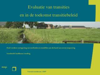 Doel: verdere vormgeving van methoden en modellen aan de hand van eerste toepassing  Voorbeeld: landbouw