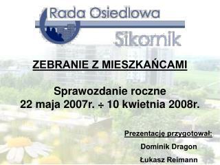 Prezentacje przygotowal: Dominik Dragon Lukasz Reimann
