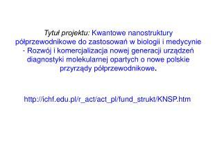 Tytul projektu: Kwantowe nanostruktury p lprzewodnikowe do zastosowan w biologii i medycynie - Rozw j i komercjalizacja