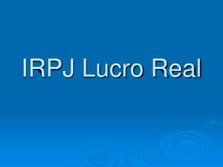 IRPJ Lucro Real