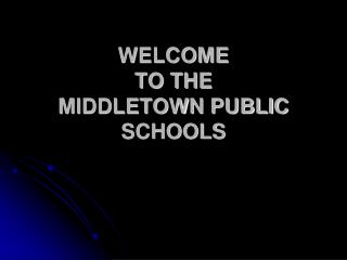 WELCOME TO THE  MIDDLETOWN PUBLIC SCHOOLS