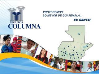 PROTEGEMOS  LO MEJOR DE GUATEMALA