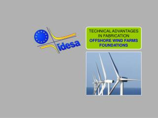 TECHNICAL ADVANTAGES IN FABRICATION  OFFSHORE WIND FARMS FOUNDATIONS
