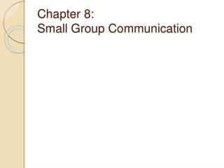 Chapter 8:   Small Group Communication