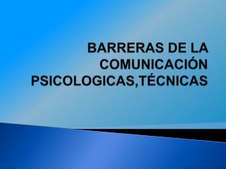 BARRERAS DE LA COMUNICACI N PSICOLOGICAS,T CNICAS