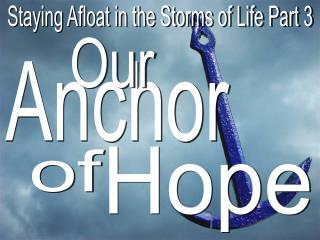 Staying Afloat in the Storms of Life Part 3