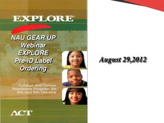 NAU GEAR UP Webinar EXPLORE Pre-ID Label Ordering