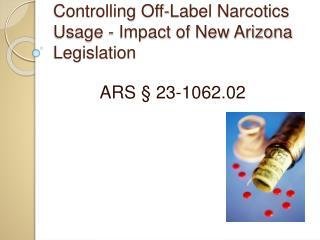 Controlling Off-Label Narcotics Usage - Impact of New Arizona Legislation
