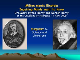 Milton meets Einstein Inquiring Minds want to Know Drs.Mary Hynes-Berry and Gordon Berry at the University of Nebraska