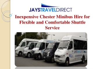 Inexpensive Chester Minibus Hire for Flexible Service