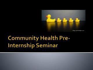 Community Health Pre-Internship Seminar
