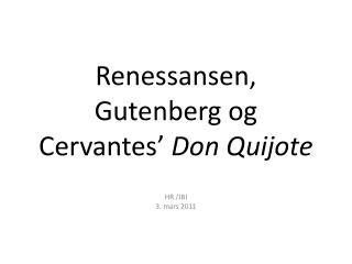 Renessansen, Gutenberg og Cervantes  Don Quijote