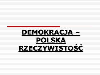 DEMOKRACJA   POLSKA RZECZYWISTOSC