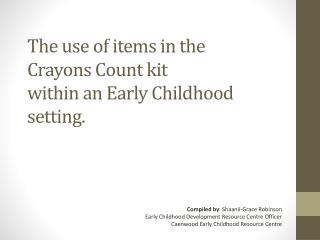 The use of items in the  Crayons Count kit  within an Early Childhood setting.