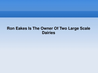 Ron Eakes Is The Owner Of Two Large Scale Dairies
