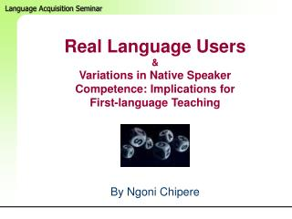 Real Language Users  Variations in Native Speaker Competence: Implications for First-language Teaching
