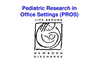 Pediatric Research in  Office Settings PROS