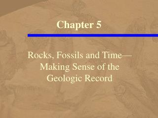 Rocks, Fossils and Time  Making Sense of the  Geologic Record