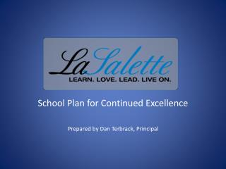 School Plan for Continued Excellence  Prepared by Dan Terbrack, Principal