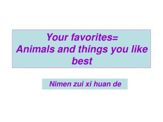 Your favorites Animals and things you like best