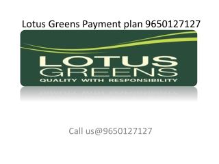 Lotus Greens Payment plan 9650127127