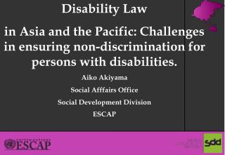 Disability Law  in Asia and the Pacific: Challenges in ensuring non-discrimination for persons with disabilities.  Aiko