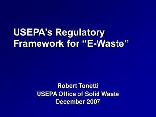USEPA s Regulatory Framework for  E-Waste