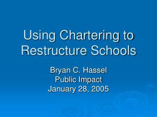 Using Chartering to Restructure Schools