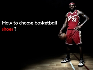 How to choose basketball shoes ?