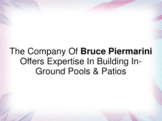 The Company Of Bruce Piermarini Is Expert In In-Ground Pools