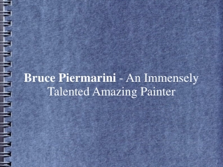 Bruce Piermarini - An Immensely Talented Amazing Painter