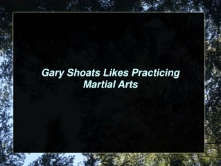 Gary Shoats Likes Practicing Martial Arts