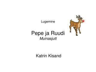 Lugemine  Pepe ja Ruudi Muinasjutt