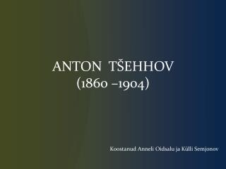 ANTON  T EHHOV  1860  1904