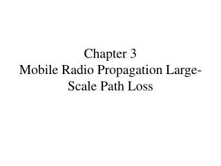 Chapter 3 Mobile Radio Propagation Large-Scale Path Loss